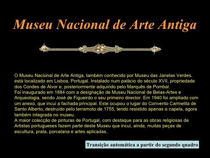 O Museu Nacional de Arte Antiga, também conhecido por Museu das Janelas Verdes, está localizado em Lisboa, Portugal. Insta...