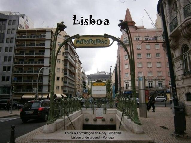 Lisboa  Fotos & Formatação de Nécy Guerreiro Lisbon underground - Portugal