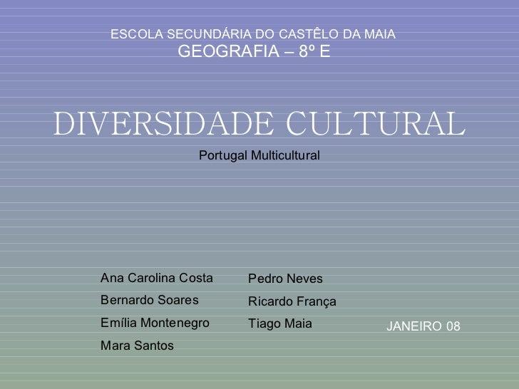 DIVERSIDADE CULTURAL ESCOLA SECUNDÁRIA DO CASTÊLO DA MAIA GEOGRAFIA – 8º E JANEIRO 08 Portugal Multicultural Ana Carolina ...