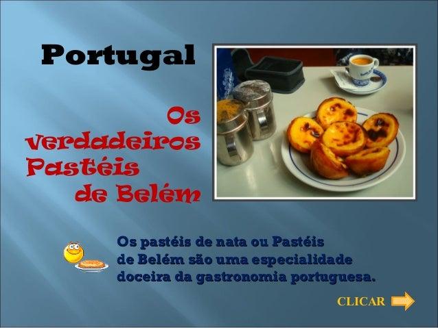 Portugal          OsverdadeirosPastéis   de Belém      Os pastéis de nata ou Pastéis      de Belém são uma especialidade  ...