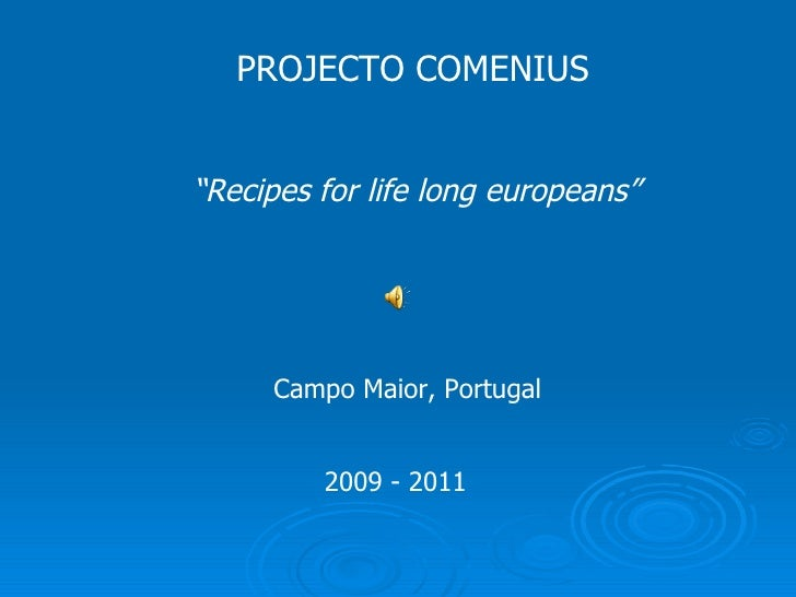 "PROJECTO COMENIUS "" Recipes for life long europeans"" 2009 - 2011 Campo Maior, Portugal"