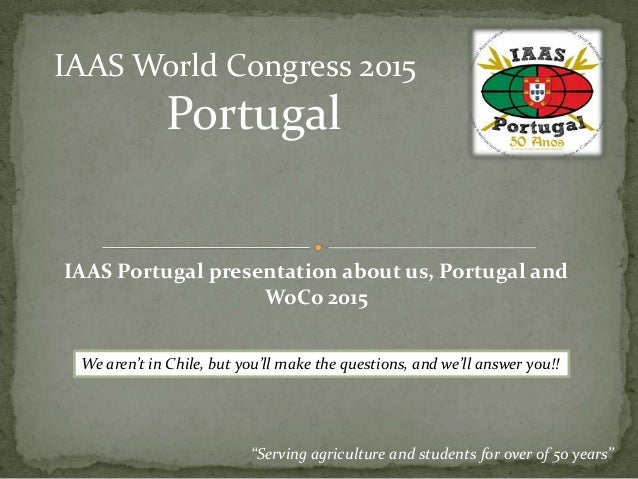 """Serving agriculture and students for over of 50 years"" IAAS World Congress 2015 Portugal IAAS Portugal presentation about..."