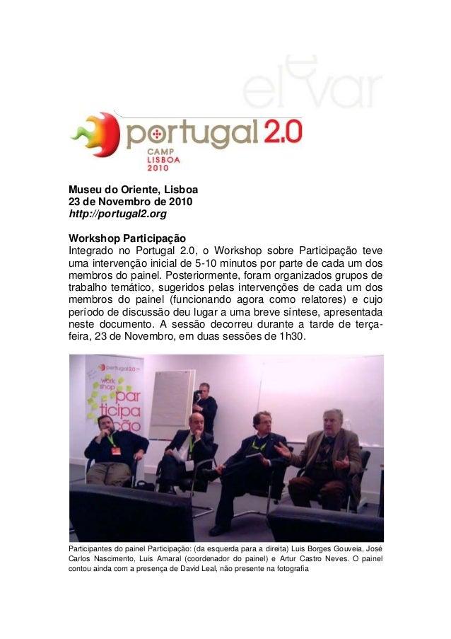 Museu do Oriente, Lisboa 23 de Novembro de 2010 http://portugal2.org Workshop Participação Integrado no Portugal 2.0, o Wo...