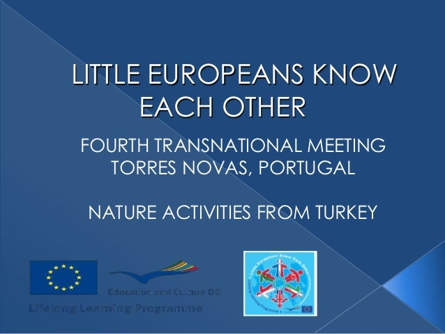 LITTLE EUROPEANS KNOW      EACH OTHERFOURTH TRANSNATIONAL MEETING  TORRES NOVAS, PORTUGAL NATURE ACTIVITIES FROM TURKEY