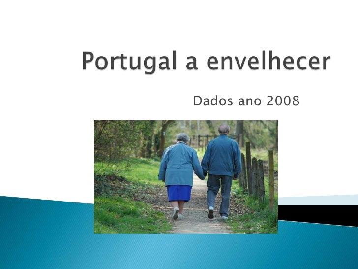 Portugal a envelhecer<br />Dados ano 2008<br />