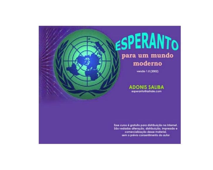 ESPERANTO PARA UM MUNDO MODERNOAdonis Saliba (esperanto@astrale.com)Versão 1.0 (2002)LIÇÃO 1: ALFABETO E PRONÚNCIA ..........