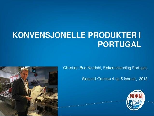 KONVENSJONELLE PRODUKTER I                 PORTUGAL          Christian Bue Nordahl, Fiskeriutsending Portugal,            ...