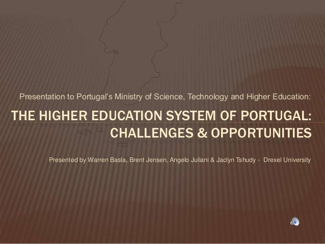 Presentation to Portugal's Ministry of Science, Technology and Higher Education: THE HIGHER EDUCATION SYSTEM OF PORTUGAL: ...