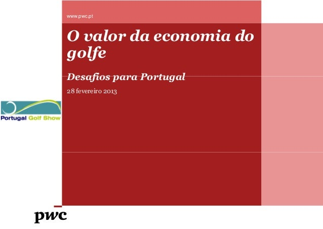 www.pwc.ptO valor da economia dogolfeDesafios para Portugal28 fevereiro 2013