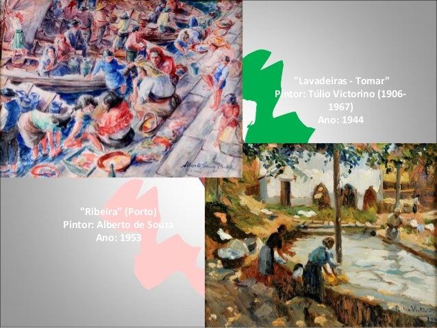 """""""Ribeira"""" (Porto) Pintor: Alberto de Souza Ano: 1953 """"Lavadeiras - Tomar"""" Pintor: Túlio Victorino (1906- 1967) Ano: 1944"""