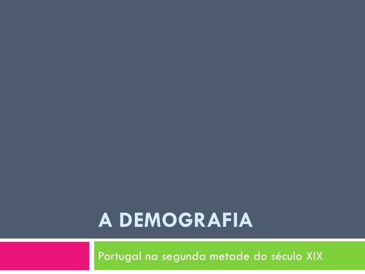 A DEMOGRAFIAPortugal na segunda metade do século XIX