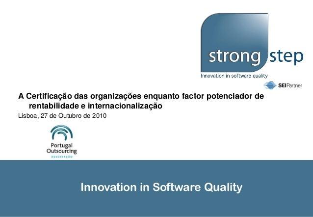 Innovation in Software Quality A Certificação das organizações enquanto factor potenciador de rentabilidade e internaciona...
