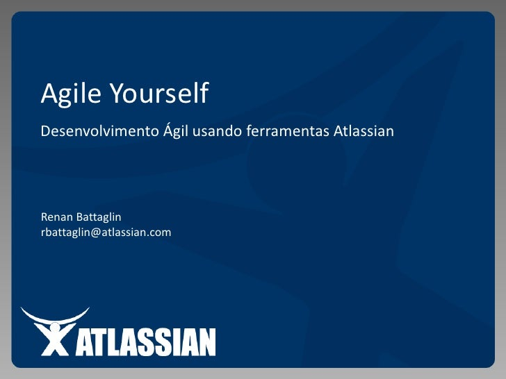 Agile Yourself<br />Desenvolvimento Ágil usando ferramentas Atlassian<br />Renan Battaglin<br />rbattaglin@atlassian.com<b...