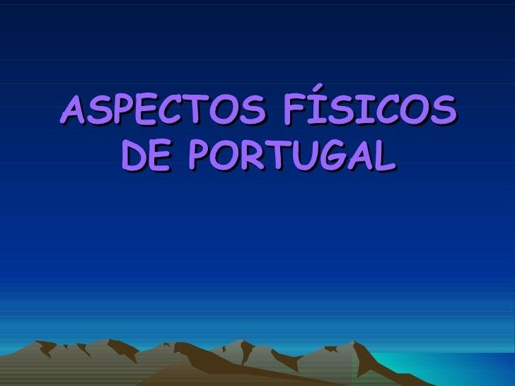 ASPECTOS FÍSICOS DE PORTUGAL