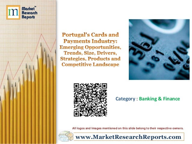 Portugal's Cards and Payments Industry - Emerging Opportunities, Trends, Size, Drivers, Strategies, Products and Competitive Landscape