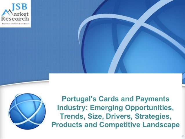 Portugal's Cards and Payments Industry: Emerging Opportunities, Trends, Size, Drivers, Strategies, Products and Competitiv...