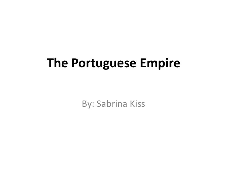 The Portuguese Empire<br />By: Sabrina Kiss<br />