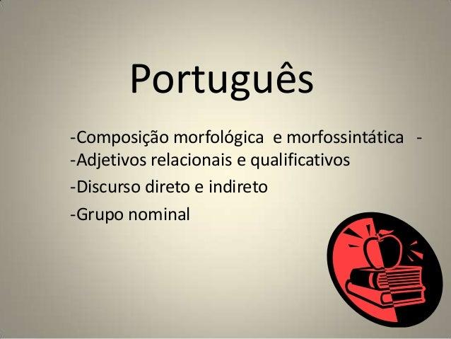 Português-Composição morfológica e morfossintática --Adjetivos relacionais e qualificativos-Discurso direto e indireto-Gru...