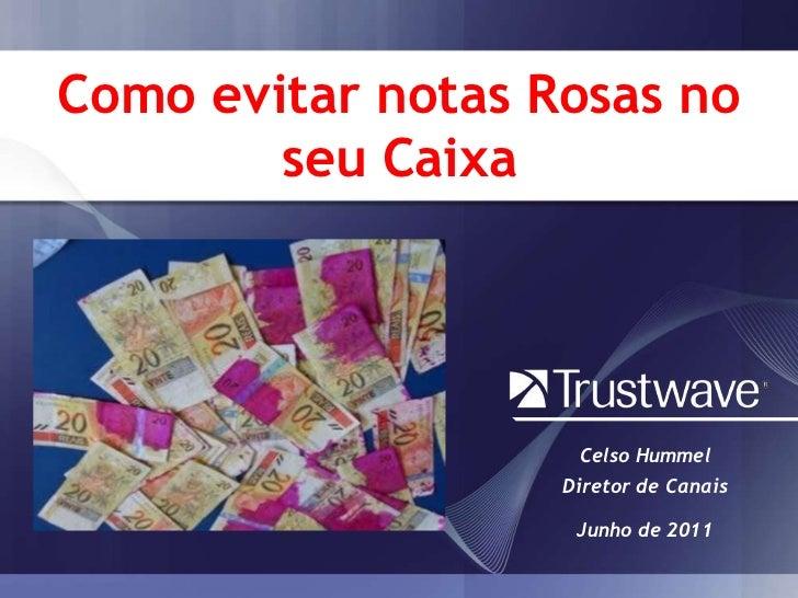 Como evitarnotas Rosas no seuCaixa<br />Celso Hummel<br />Diretor de Canais<br />Junho de 2011<br />