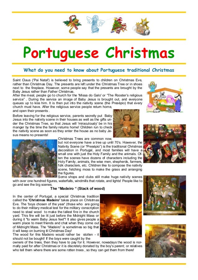 Saint Claus ('Pai Natal') is believed to bring presents to children on Christmas Eve, rather than Christmas Day. The prese...