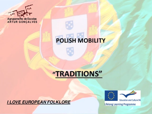 "POLISH MOBILITY""TRADITIONS""Agrupamento de EscolasART UR GONÇALVESI LOVE EUROPEAN FOLKLORE"