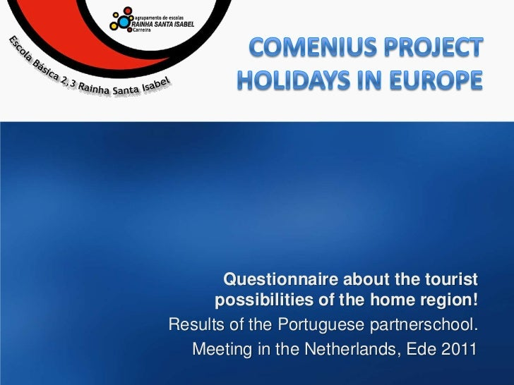 Comenius ProjectHolidaysinEurope<br />Questionnaire about the tourist possibilities of the home region!<br />ResultsoftheP...