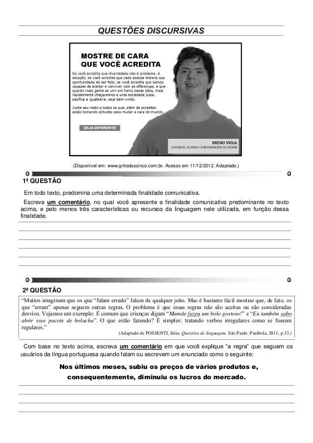 (Disponível em: www.gritodascinco.com.br. Acesso em 11/12/2012. Adaptado.)1ª QUESTÃO Em todo texto, predomina uma determin...