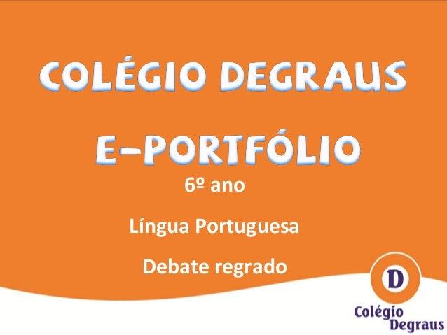 6º ano Língua Portuguesa Debate regrado