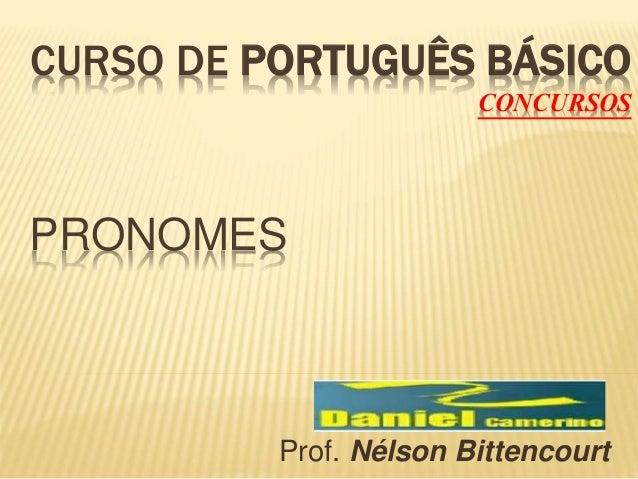 CURSO DE PORTUGUÊS BÁSICO  CONCURSOS  PRONOMES  Prof. Nélson Bittencourt