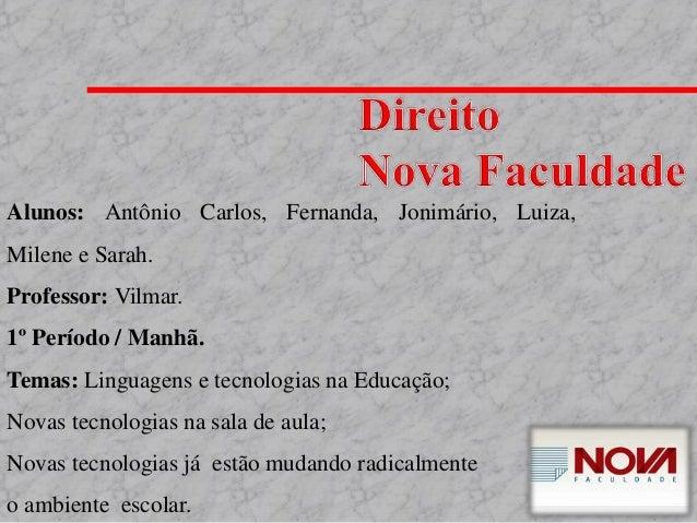 Alunos: Antônio Carlos, Fernanda, Jonimário, Luiza, Milene e Sarah. Professor: Vilmar. 1º Período / Manhã. Temas: Linguage...