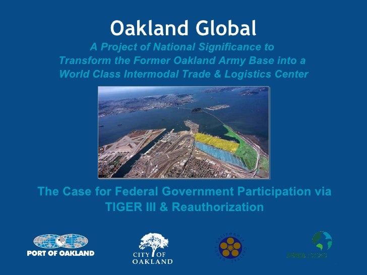 Oakland Global A Project of National Significance to  Transform the Former Oakland Army Base into a  World Class Intermoda...