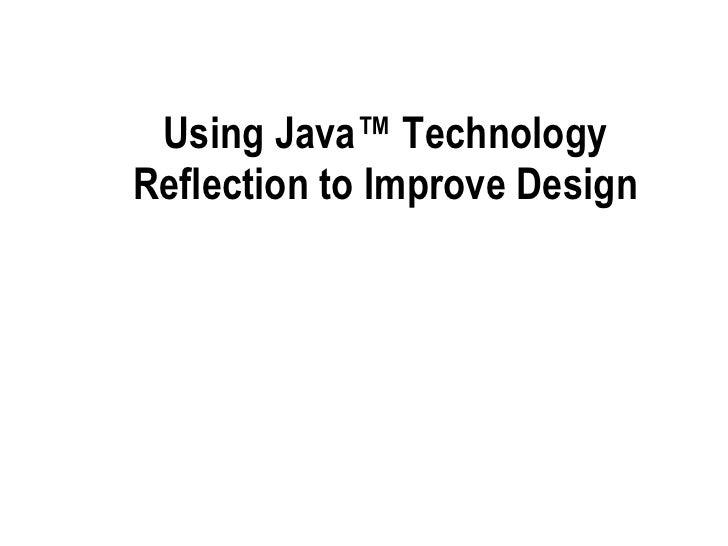 Using Java™ Technology Reflection to Improve Design