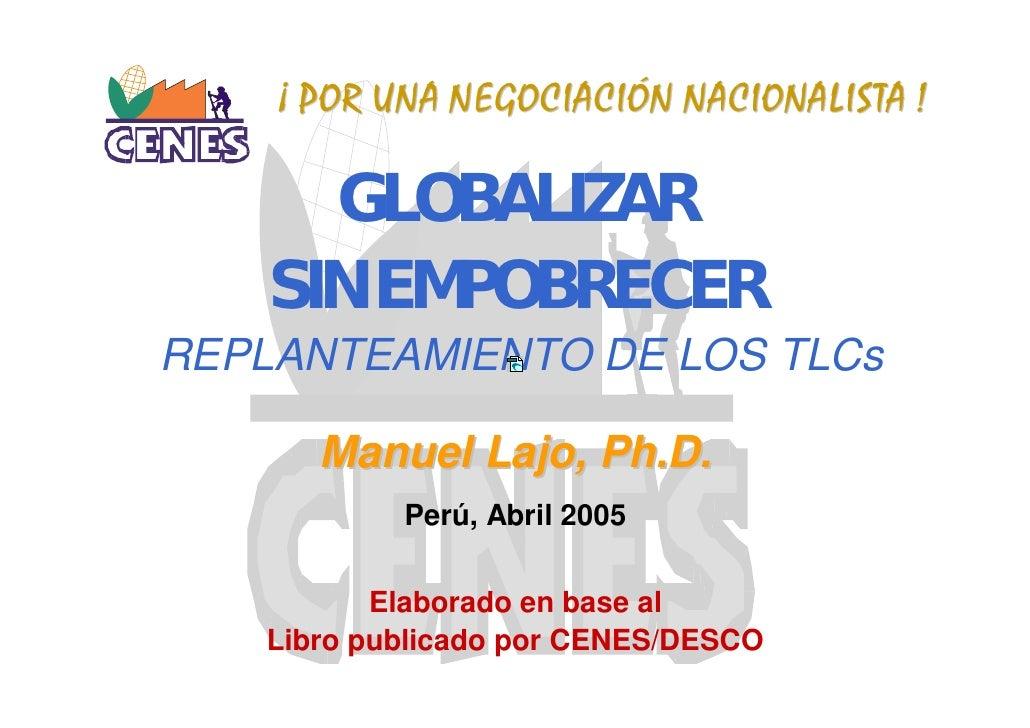 ¡ POR UNA NEGOCIACIÓN NACIONALISTA !        GLOBALIZAR     SIN EMPOBRECER REPLANTEAMIENTO DE LOS TLCs         Manuel Lajo,...