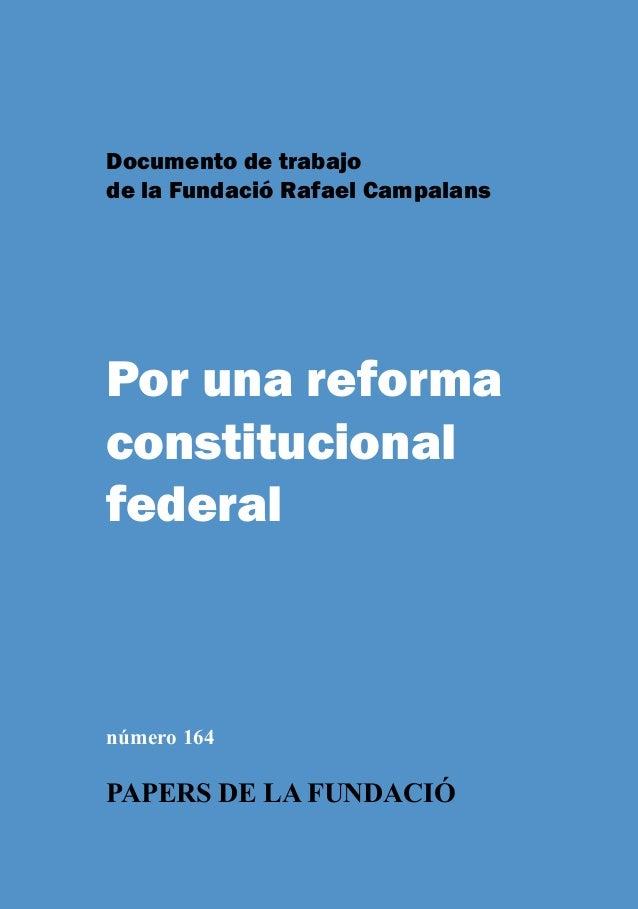 Documento de trabajode la Fundació Rafael CampalansPor una reformaconstitucionalfederalnúmero 164PAPERS DE LA FUNDACIÓwww....