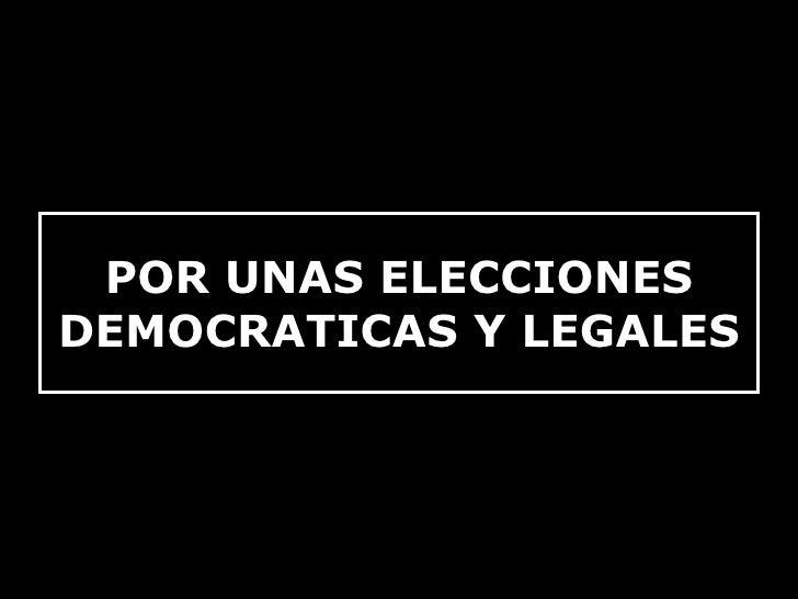 POR UNAS ELECCIONES DEMOCRATICAS Y LEGALES