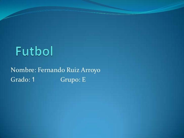Nombre: Fernando Ruiz ArroyoGrado: 1       Grupo: E