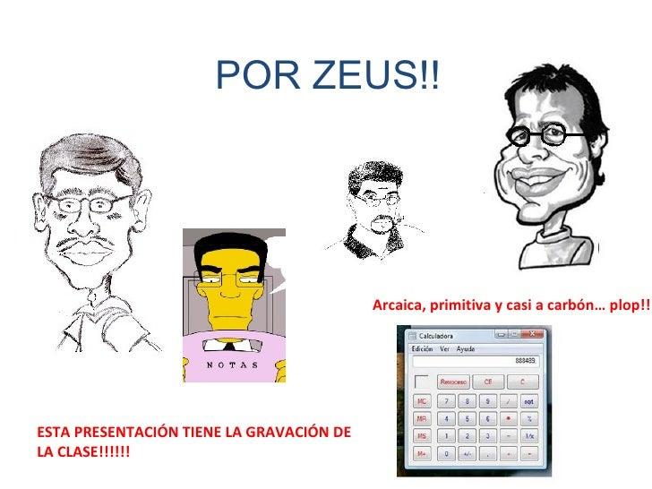 POR ZEUS!! ESTA PRESENTACIÓN TIENE LA GRAVACIÓN DE LA CLASE!!!!!! Arcaica, primitiva y casi a carbón… plop!!