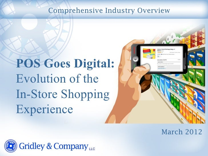Comprehensive Industry OverviewPOS Goes Digital:Evolution of theIn-Store ShoppingExperience                               ...