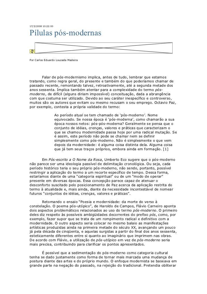17/3/2008 10:22:00Pílulas pós-modernasPor Carlos Eduardo Louzada Madeira       Falar de pós-modernismo implica, antes de t...