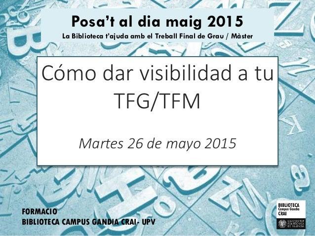 Posa't al dia maig 2015 La Biblioteca t'ajuda amb el Treball Final de Grau / Màster FORMACIO BIBLIOTECA CAMPUS GANDIA CRAI...