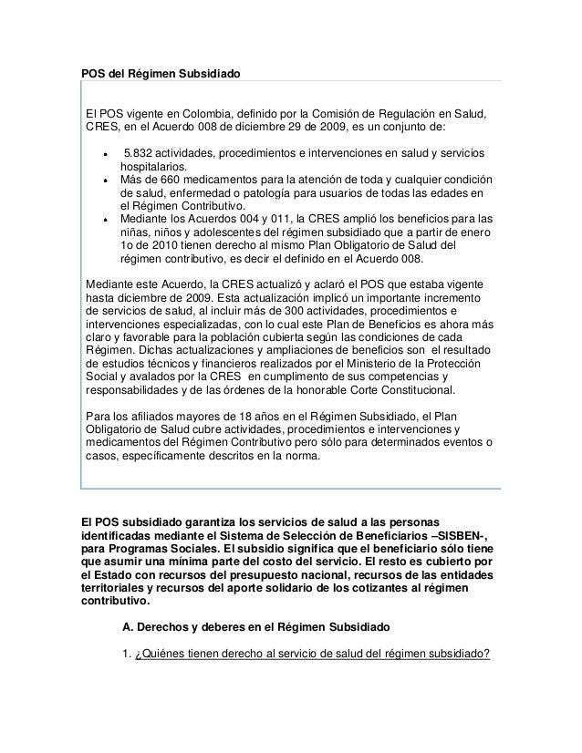 POS del Régimen Subsidiado El POS vigente en Colombia, definido por la Comisión de Regulación en Salud, CRES, en el Acuerd...