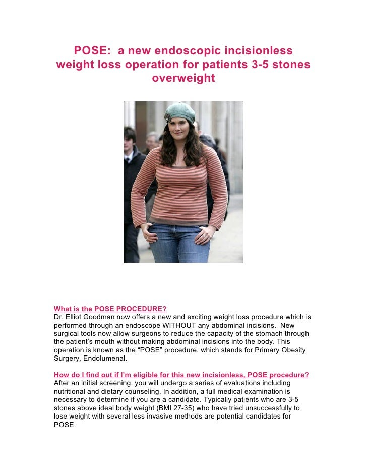POSE: a new endoscopic incisionlessweight loss operation for patients 3-5 stones                overweightWhat is the POSE...