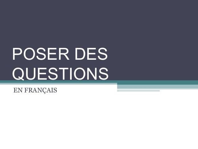 POSER DES QUESTIONS EN FRANÇAIS