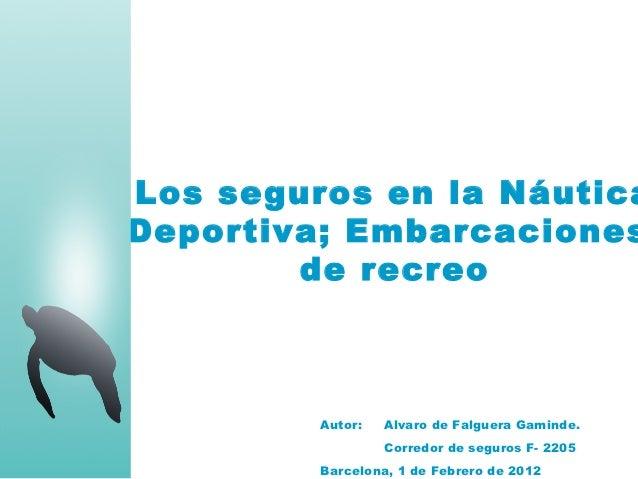 Los seguros en la NáuticaDeportiva; Embarcaciones        de recreo         Autor:   Alvaro de Falguera Gaminde.           ...