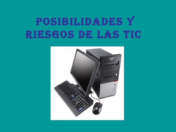 POSIBILIDADES Y RIESGOS DE LAS TIC