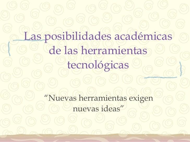 """Las posibilidades académicas de las herramientas tecnológicas """" Nuevas herramientas exigen nuevas ideas"""""""