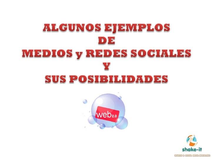 Algunos ejemplos de las Posibilidades y Ventajas de la Presencia en Medios Sociales y Web 2.0 - SHAKE-IT MARKETING - Agencia Search & Social Media Marketing - Consultoría Estratégica en Marketing Online 2.0