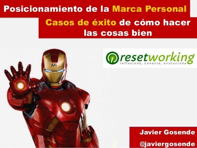 Posicionamiento de la Marca PersonalJavier Gosende@javiergosendeMiCasos de éxito de cómo hacerlas cosas bien