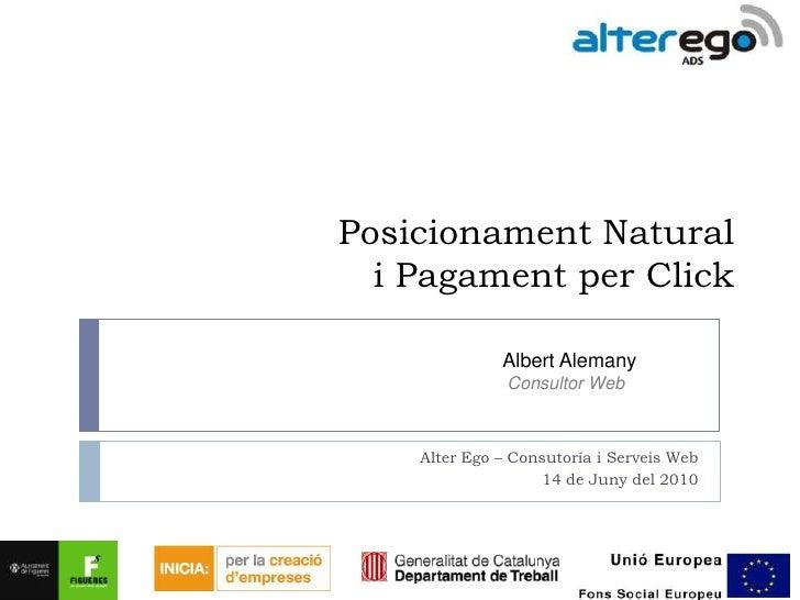 Posicionament Natural i Pagament per Click<br />Alter Ego – Consutoría i Serveis Web<br />14 de Juny del 2010<br />Albert ...
