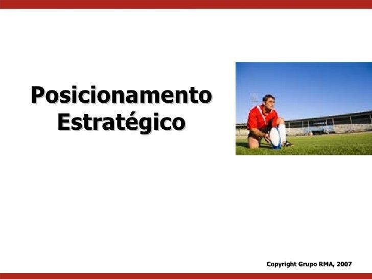 Posicionamento Estratégico Copyright Grupo RMA, 2007